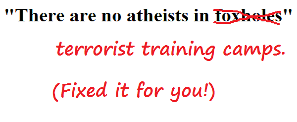 [Image: there-are-no-atheists-in-terrorist-training-camps-2.png]
